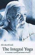The Integral Yoga: Sri Aurobindo's Teaching and Method of Practice: Selected Letters of Sri Aurobindo