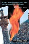 Islam, Fundamentalism, and the Betrayal of Tradition: Essays by Western Muslim Scholars