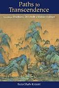Paths to Transcendence According to Shankara Ibn Arabi & Meister Eckhart