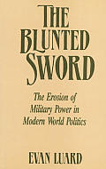 The Blunted Sword: The Erosion of Military Power in Modern World Politics