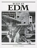 Build an EDM Electrical Discharge Machine Electrical Discharge Machining Removing Metal by Spark Erosion