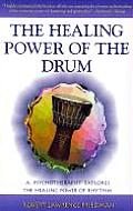 Healing Power of the Drum A Psychotherapist Explores the Healing Power of Rhythm