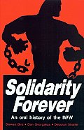 Solidarity Forever : Oral History of the I. W. W. (85 Edition) Cover