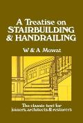 A Treatise on Stairbuilding and Handrailing