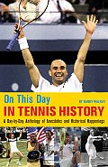 On This Day in Tennis History: A Day-By-Day Anthology of Anecdotes and Historical Happenings