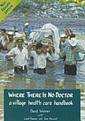 Where There Is No Doctor Revised Edition A Village Health Care Handbook