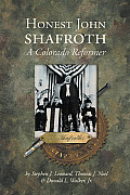 Colorado History #08: Honest John Shafroth: A Colorado Reformer by Stephen J Leonard