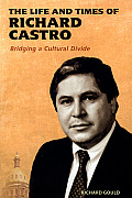 Colorado History #11: The Life & Times Of Richard Castro: Bridging A Cultural Divide by Richard Gould