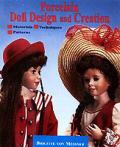 Porcelain Doll Design & Creation Including Patterns for Dolls Clothing