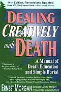 Dealing Creatively with Death A Manual of Death Education & Simple Burial