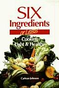 Six Ingredients or Less Cooking Light & Healthy