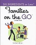 Families on the Go: Six Ingredients or Less (Six Ingredients or Less)