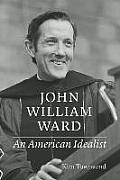 John William Ward: An American Idealist