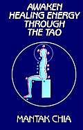 Awaken Healing Energy Through the Tao The Taoist Secret of Circulating Internal Power