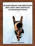 Plains Indian & Mountain Man Arts & Crafts II An Illustrated Guide
