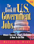 The Book of U. S. Government Jobs: Where They Are, What's Available and How to Get One (Book of U. S. Government Jobs)