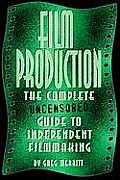 Film Production The Complete Uncensored Guide to Filmmaking