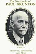 The Notebooks of Paul Bruntonrelativity, Philosophy and Mind V. 13