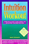 Intuition Workout A Practical Guide to Discovering & Developing Your Inner Knowing