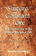 Sincere and Constant Love: an Introduction To the Works of Margaret Fell (92 Edition)