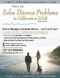 How to Solve Divorce Problems in California in 2014: How to Manage a Contested Divorce -- In or Out of Court [With CDROM]