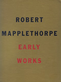 Robert Mapplethorpe: Early Works 1970-1975