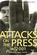 Attacks on the Press in 2001: A Worldwide Survey (Attacks on the Press)