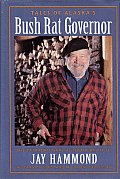 Tales of Alaska's Bush Rat Governor: The Extraordinary Autobiography of Jay. S. Hammond...
