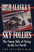 Alaskas Sky Follies The Funny Side of Flying in