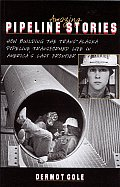 Amazing Pipeline Stories: How Building the Trans-Alaska Pipeline Transformes Life In... Cover