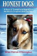 Honest Dogs: A Story of Triumph and Regret from the World's Toughest Sled Dog Race