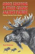 Moose Droppings & Other Crimes of Nature: Funny Stories from Alaska