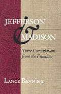 Jefferson & Madison: Three Conversations from the Founding