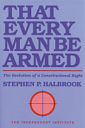 That Every Man Be Armed The Evolution of a Constitutional Right