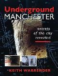 Underground Manchester: Secrets of the City Revealed