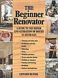 Beginner Renovator: Guide To the Repair and Alteration of Houses