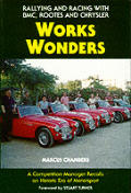 Works Wonders: Rallying & Racing with BMC, Rootes & Chrysler