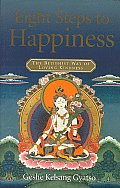 Eight Steps to Happiness The Buddhist Way of Loving Kindness