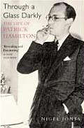 Through a Glass Darkly: the Life of Patrick Hamilton