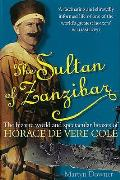 The Sultan of Zanzibar: The Bizarre World and Spectacular Hoaxes of Horace de Vere Cole. Martyn Downer Cover