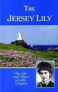 Jersey Lily: Life and Times of Lillie Langtry
