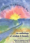 River That Knows the Way: an Anthology of Wisdom and Beauty