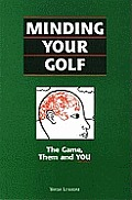 Minding Your Golf: the Game, Them and You