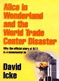 Alice in Wonderland & the World Trade Center Disaster Why the Official Story of 9 11 Is a Monumental Lie