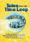 Tales from the Time Loop The Most Comprehensive Expose of the Global Conspiracy Ever Written & All You Need to Know to Be Truly Free