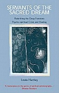 Servants of the Sacred Dream: Re-birthing the Deep Feminine - Psychospiritual Crisis and Healing