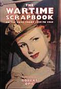 The Wartime Scrapbook: On the Home Front, 1939 to 1945
