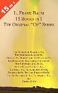 "15 Books In 1: L. Frank Baum's Original ""Oz"" Series. The Wonderful Wizard Of Oz, The Marvelous Land... by L. Frank Baum"