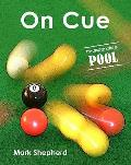 On Cue: The Complete Guide To Pool by Mark Shepherd