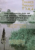 The Archaeology of the Gravel Terraces of the Upper and Middle Thames: The Thames Valley in Late Prehistory First 1500 BC-Ad 50